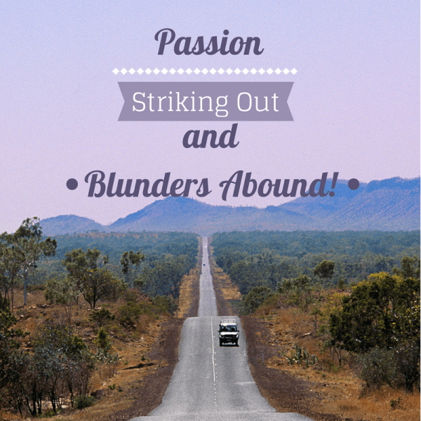 Passion, Striking Out, and Blunders Abound!